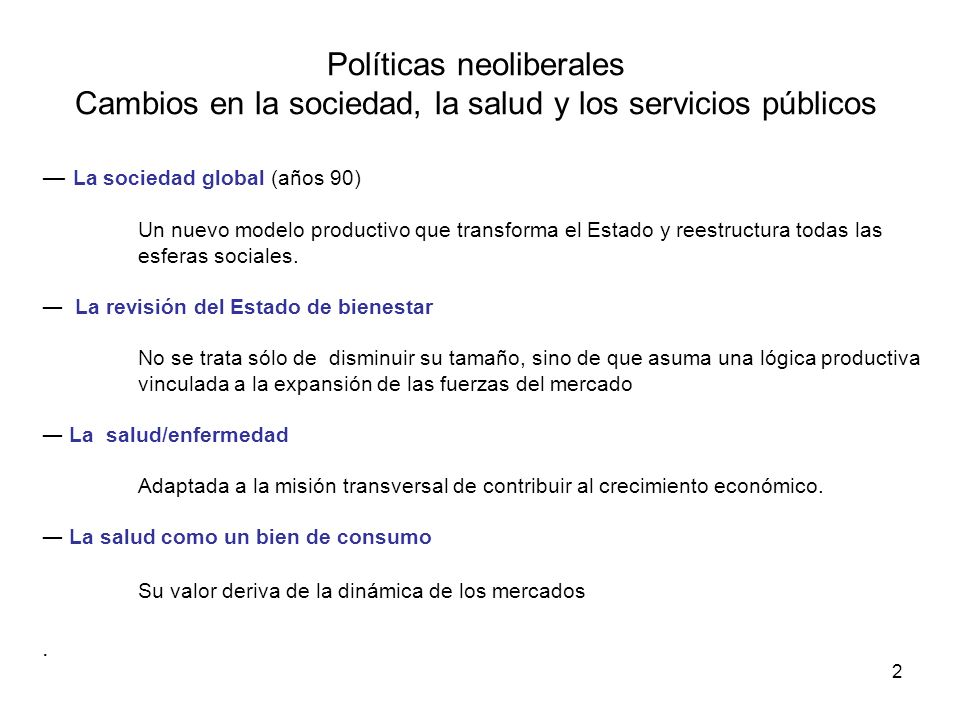 Políticas neoliberales Cambios en la sociedad, la salud y los servicios públicos