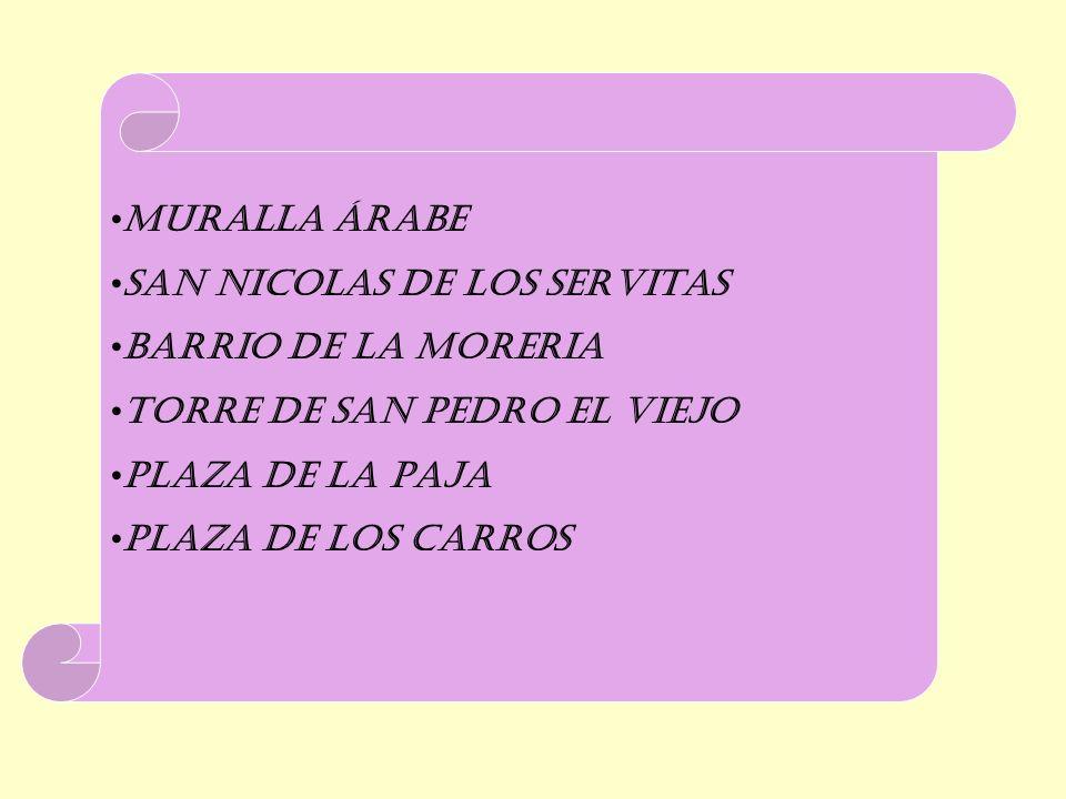 MURALLA ÁRABE SAN NICOLAS DE LOS SERVITAS. BARRIO DE LA MORERIA. TORRE DE SAN PEDRO EL VIEJO. PLAZA DE LA PAJA.