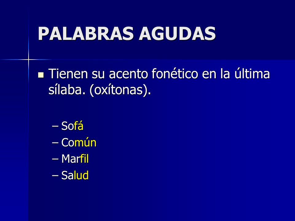 PALABRAS AGUDAS Tienen su acento fonético en la última sílaba. (oxítonas). Sofá Común Marfil Salud