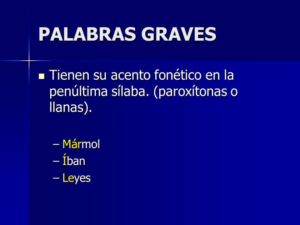 PALABRAS GRAVES Tienen su acento fonético en la penúltima sílaba. (paroxítonas o llanas). Mármol. Íban.