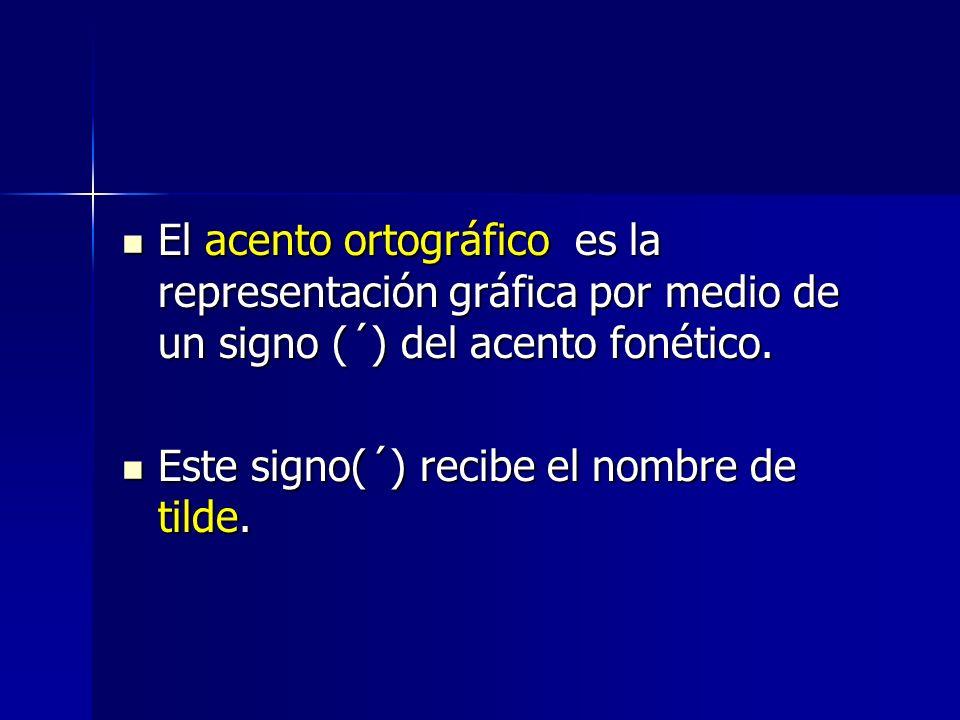El acento ortográfico es la representación gráfica por medio de un signo (´) del acento fonético.