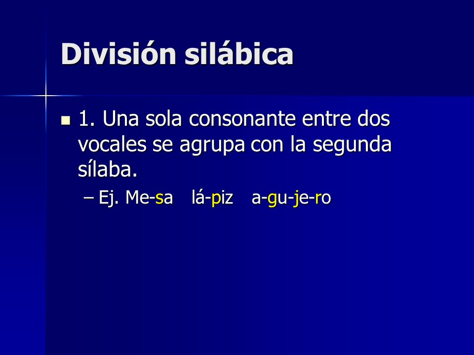 División silábica1.Una sola consonante entre dos vocales se agrupa con la segunda sílaba.