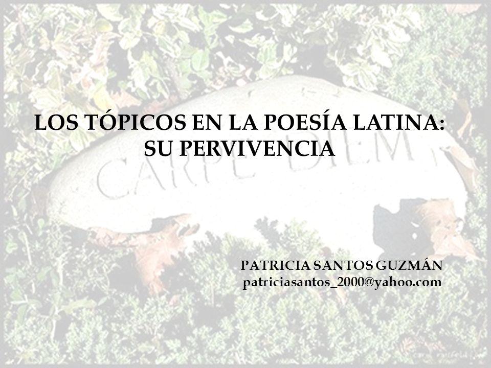 LOS TÓPICOS EN LA POESÍA LATINA: SU PERVIVENCIA PATRICIA SANTOS GUZMÁN
