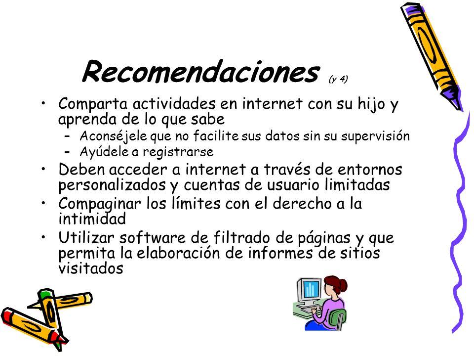 Recomendaciones (y 4) Comparta actividades en internet con su hijo y aprenda de lo que sabe. Aconséjele que no facilite sus datos sin su supervisión.