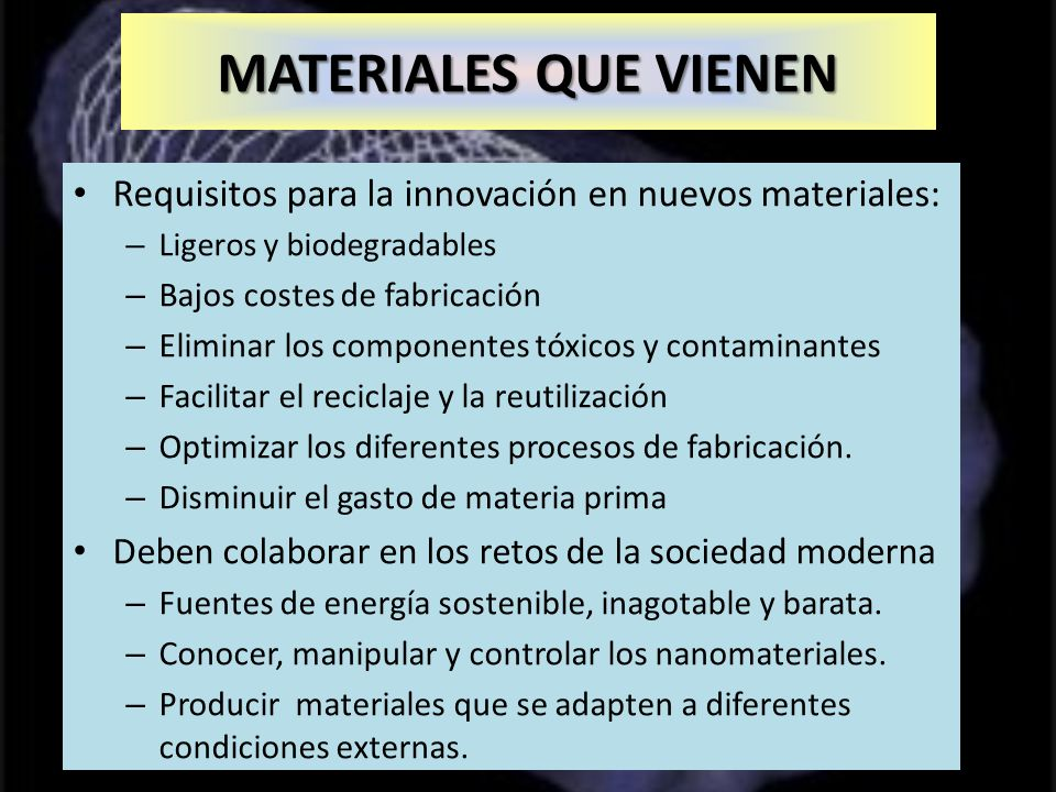 MATERIALES QUE VIENEN Requisitos para la innovación en nuevos materiales: Ligeros y biodegradables.