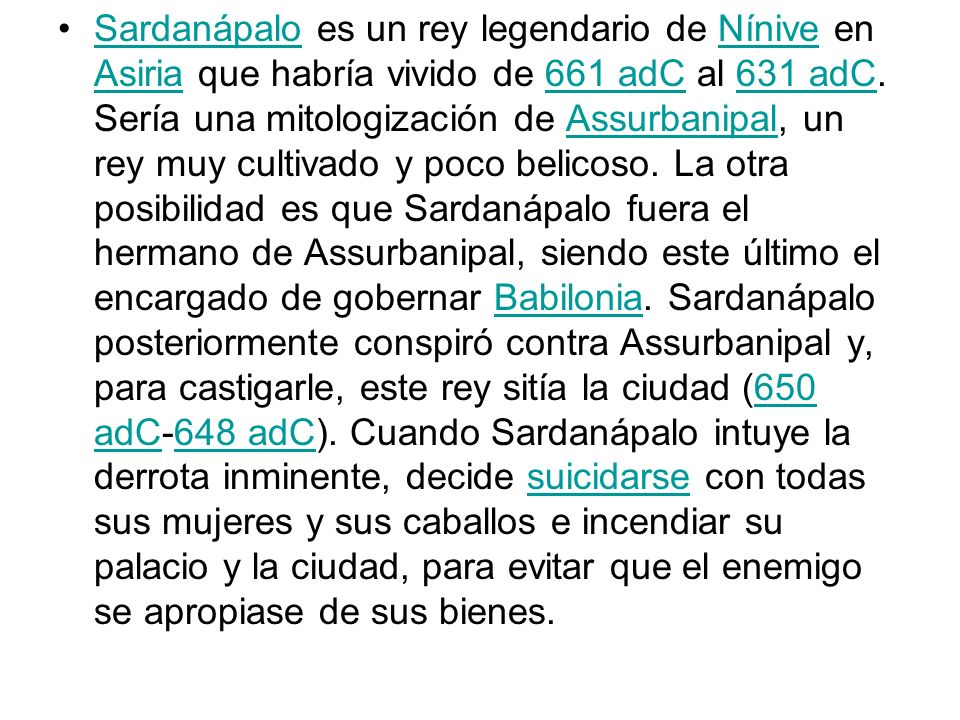 Sardanápalo es un rey legendario de Nínive en Asiria que habría vivido de 661 adC al 631 adC.