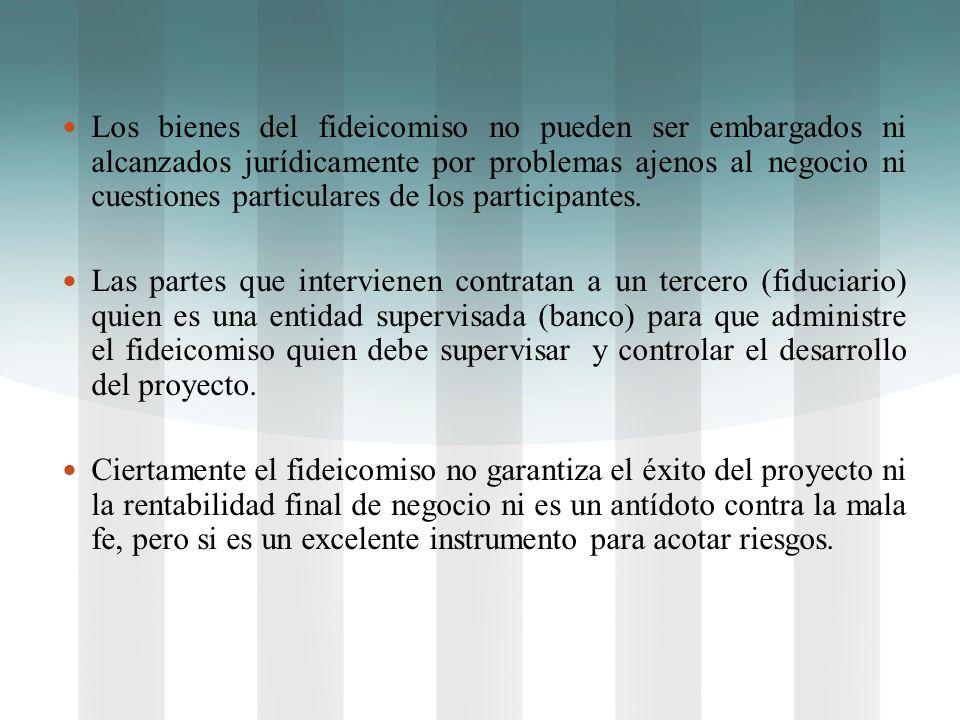Los bienes del fideicomiso no pueden ser embargados ni alcanzados jurídicamente por problemas ajenos al negocio ni cuestiones particulares de los participantes.