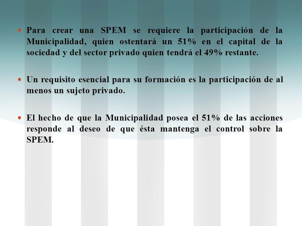 Para crear una SPEM se requiere la participación de la Municipalidad, quien ostentará un 51% en el capital de la sociedad y del sector privado quien tendrá el 49% restante.