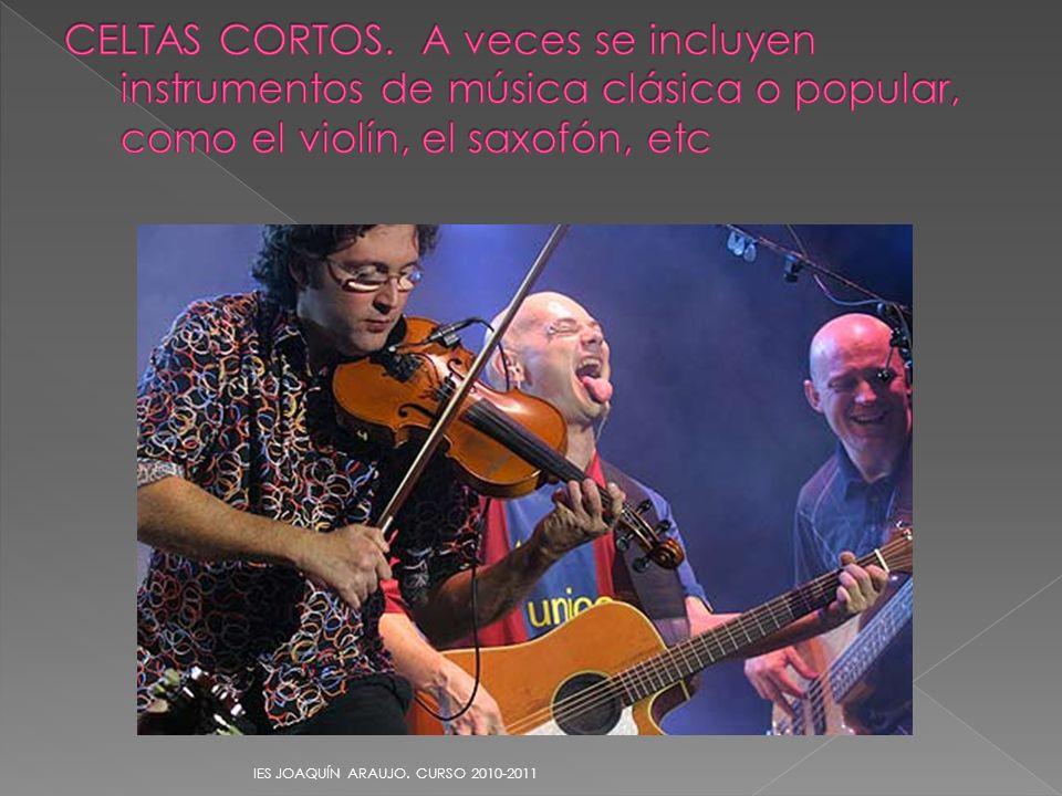CELTAS CORTOS. A veces se incluyen instrumentos de música clásica o popular, como el violín, el saxofón, etc