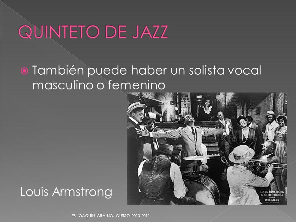 QUINTETO DE JAZZ También puede haber un solista vocal masculino o femenino.