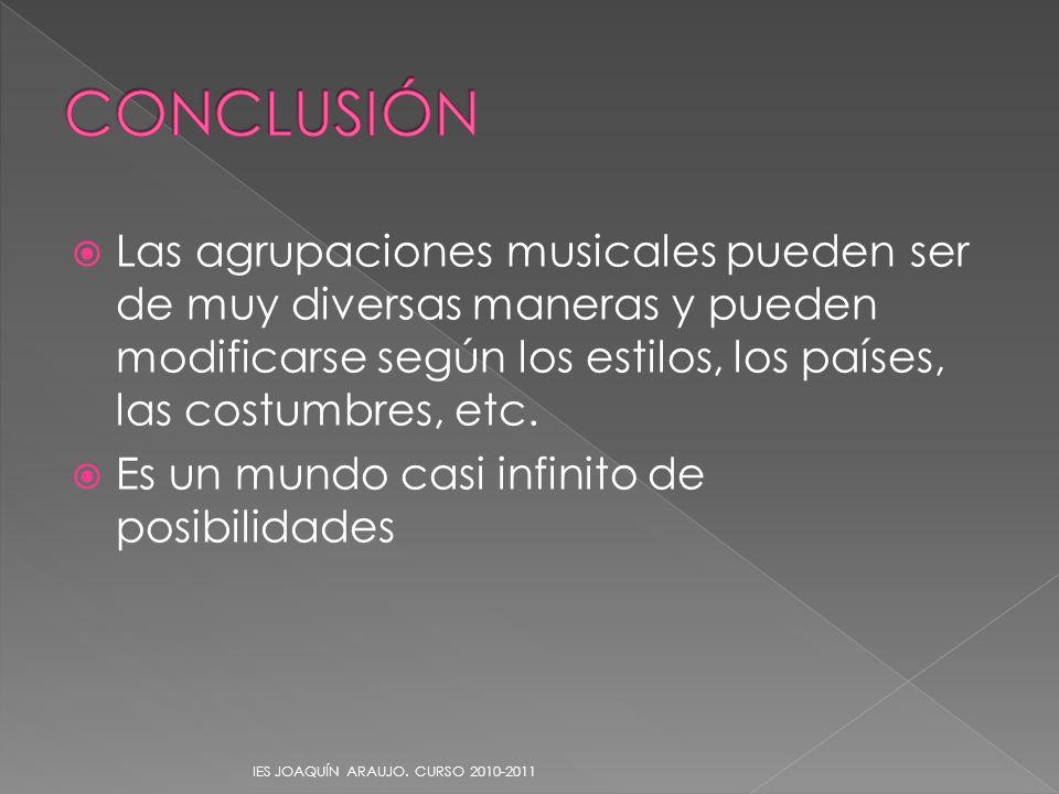 CONCLUSIÓN Las agrupaciones musicales pueden ser de muy diversas maneras y pueden modificarse según los estilos, los países, las costumbres, etc.