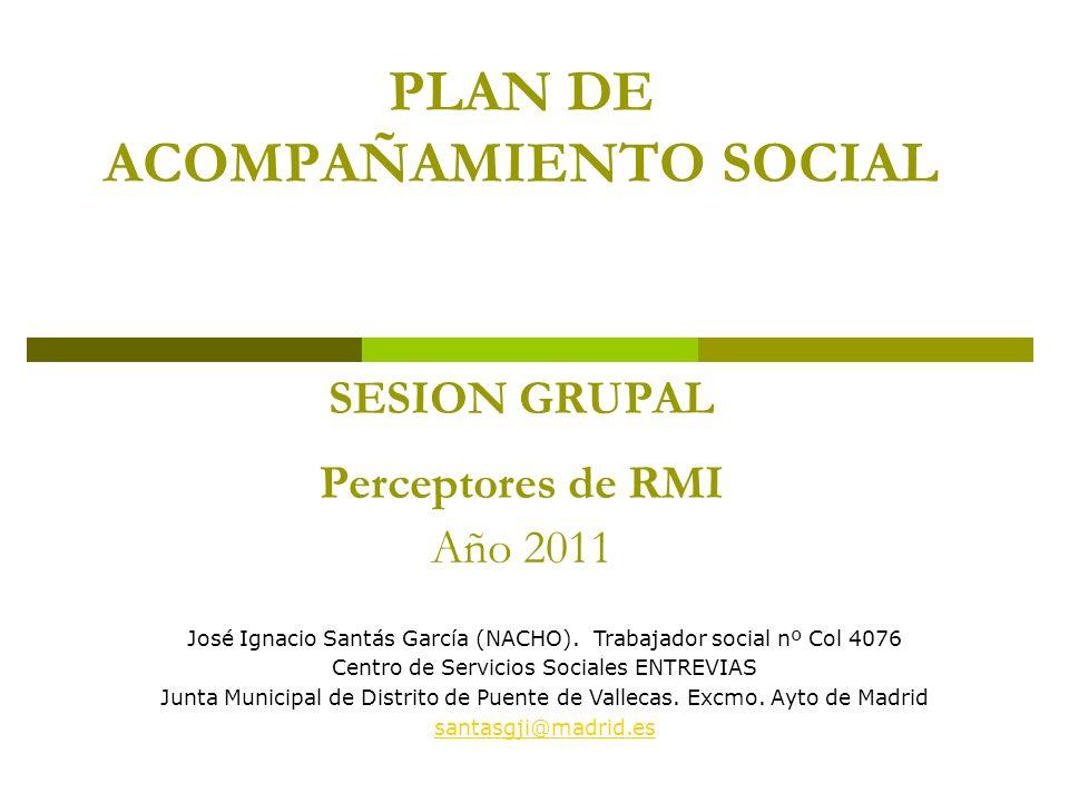 PLAN DE ACOMPAÑAMIENTO SOCIAL SESION GRUPAL Perceptores de RMI Año 2011