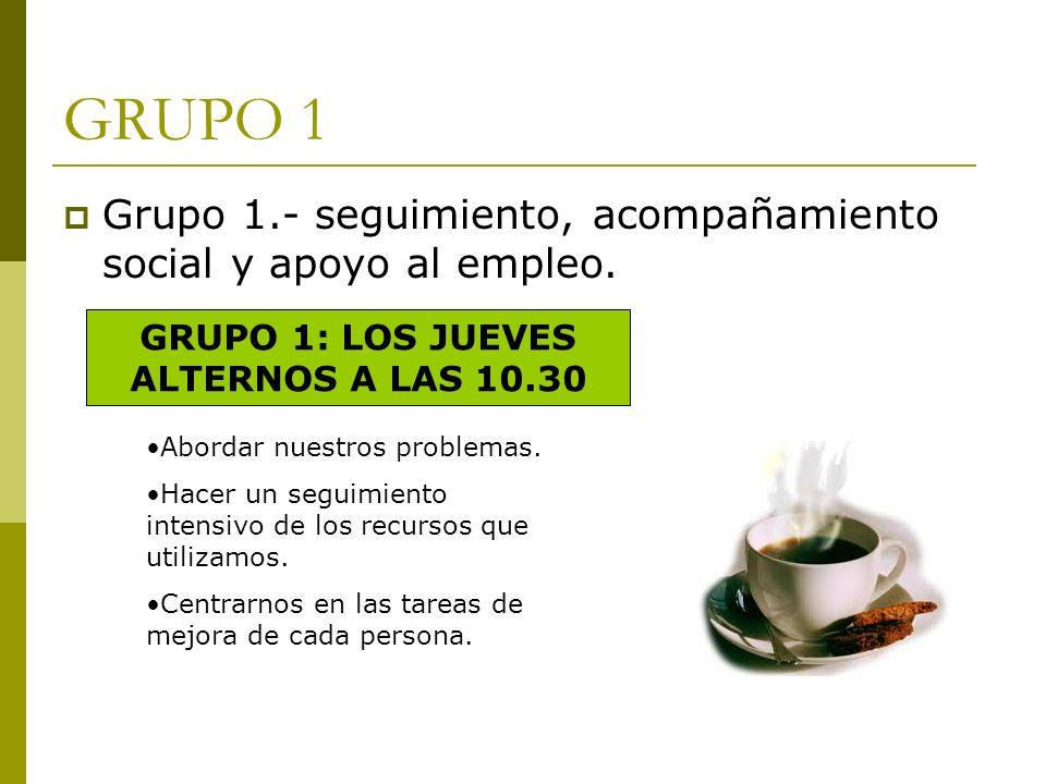 GRUPO 1: LOS JUEVES ALTERNOS A LAS 10.30