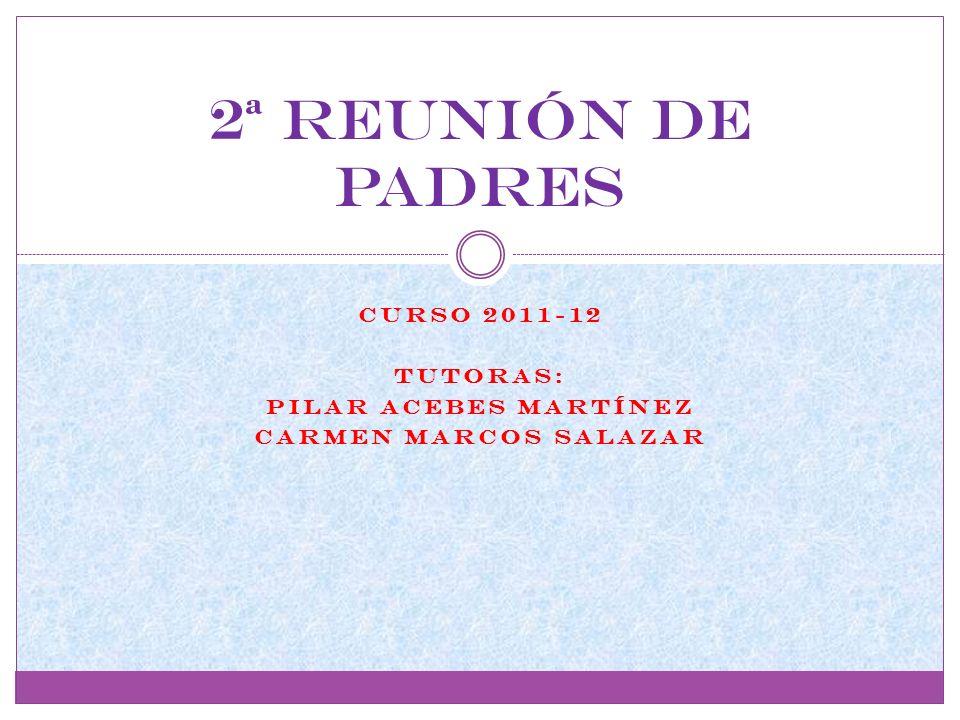 CURSO 2011-12 tutoras: PILAR ACEBES MARTÍNEZ CARMEN MARCOS SALAZAR