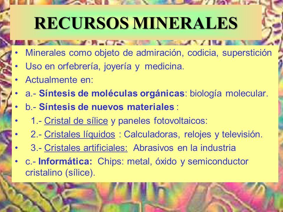 RECURSOS MINERALES Minerales como objeto de admiración, codicia, superstición. Uso en orfebrería, joyería y medicina.