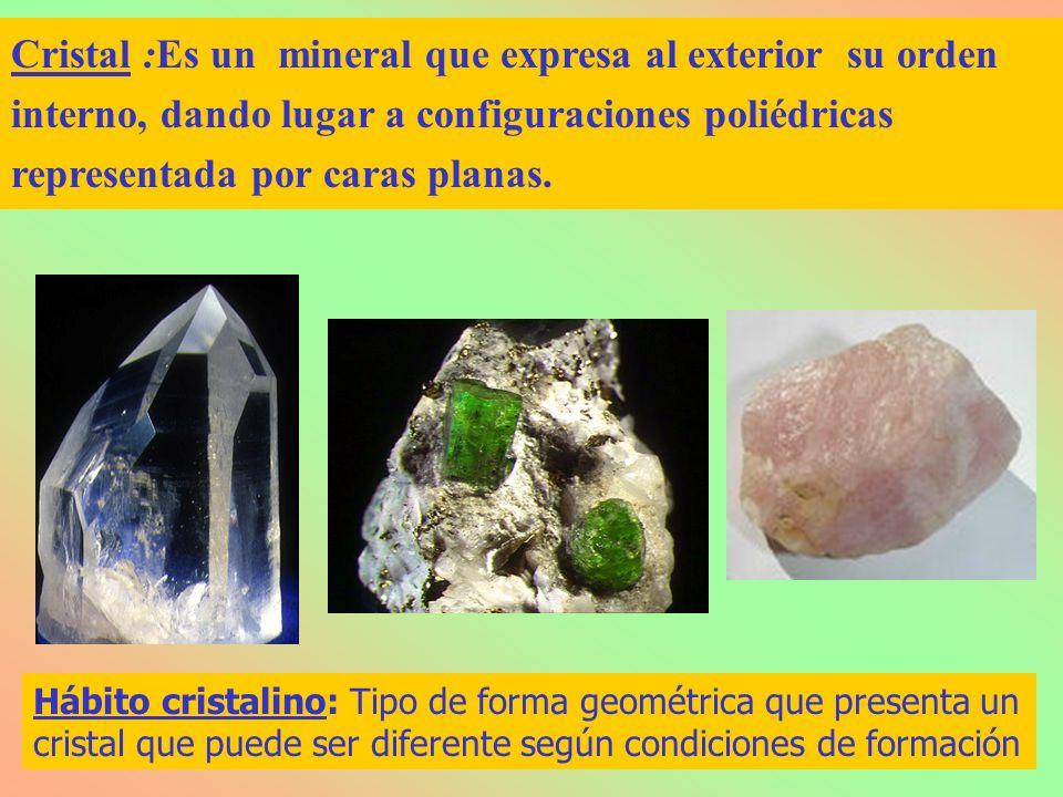 Cristal :Es un mineral que expresa al exterior su orden interno, dando lugar a configuraciones poliédricas representada por caras planas.