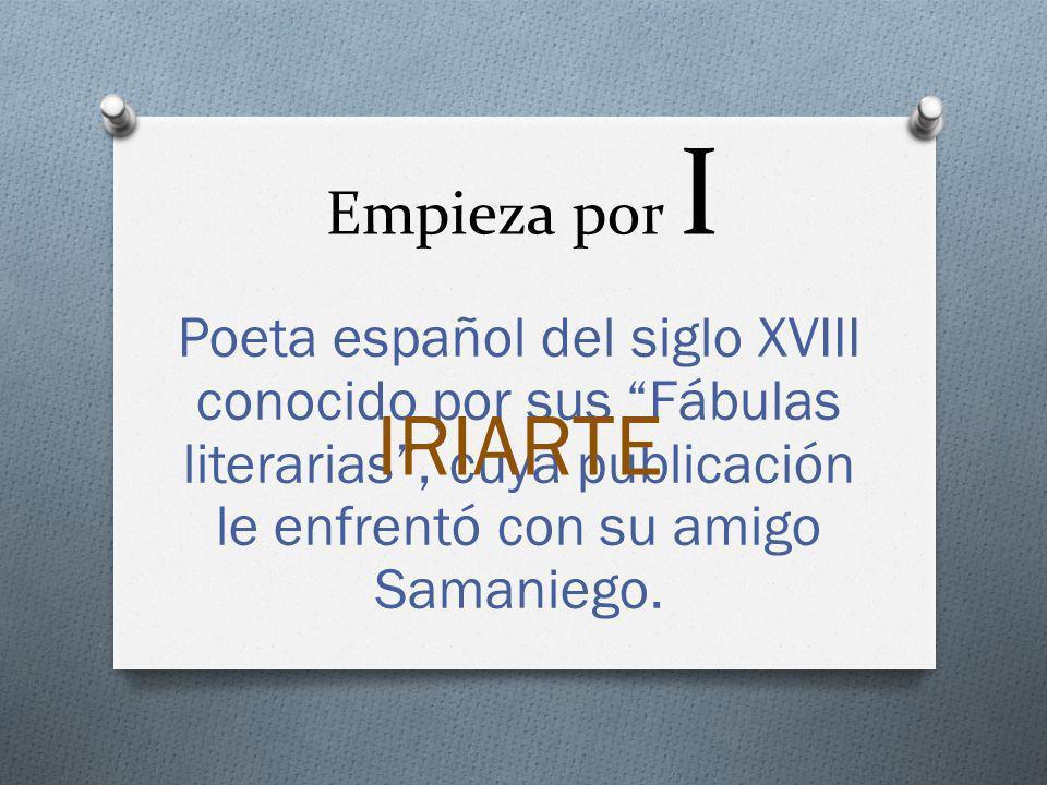 Empieza por I Poeta español del siglo XVIII conocido por sus Fábulas literarias , cuya publicación le enfrentó con su amigo Samaniego.