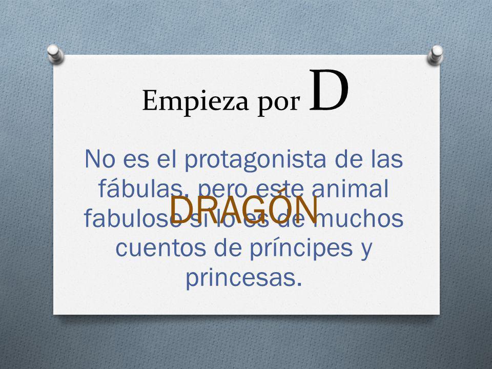 Empieza por D No es el protagonista de las fábulas, pero este animal fabuloso sí lo es de muchos cuentos de príncipes y princesas.