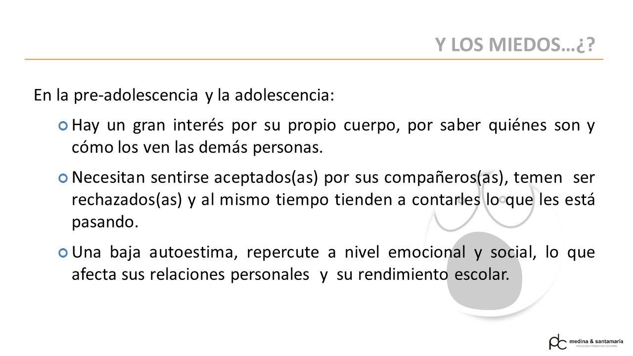 Y LOS MIEDOS…¿ En la pre-adolescencia y la adolescencia: