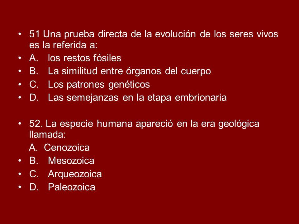51 Una prueba directa de la evolución de los seres vivos es la referida a: