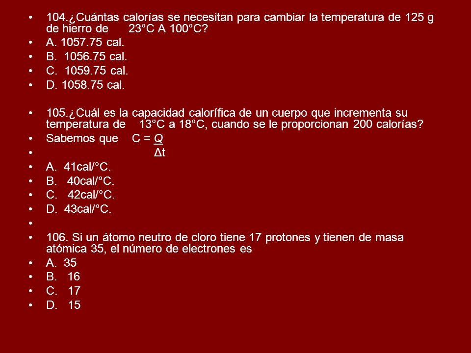 104.¿Cuántas calorías se necesitan para cambiar la temperatura de 125 g de hierro de 23°C A 100°C