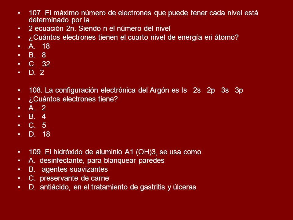 107. El máximo número de electrones que puede tener cada nivel está determinado por la