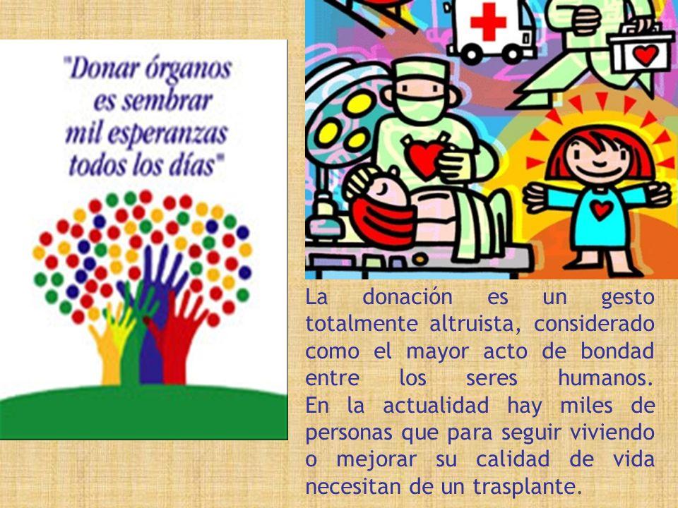 La donación es un gesto totalmente altruista, considerado como el mayor acto de bondad entre los seres humanos.