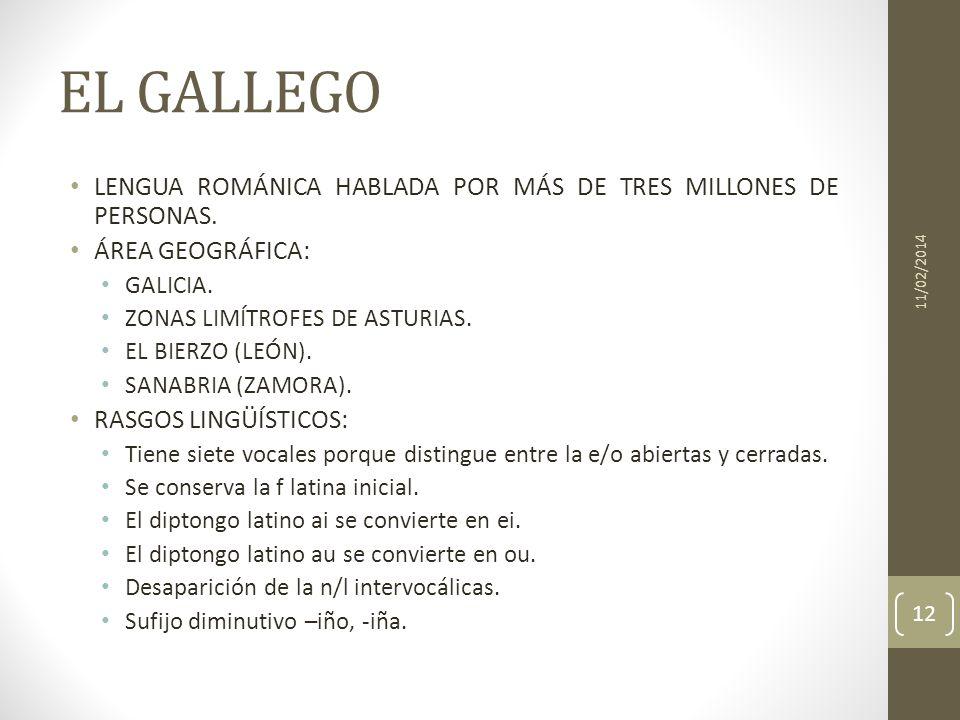 EL GALLEGOLENGUA ROMÁNICA HABLADA POR MÁS DE TRES MILLONES DE PERSONAS. ÁREA GEOGRÁFICA: GALICIA. ZONAS LIMÍTROFES DE ASTURIAS.