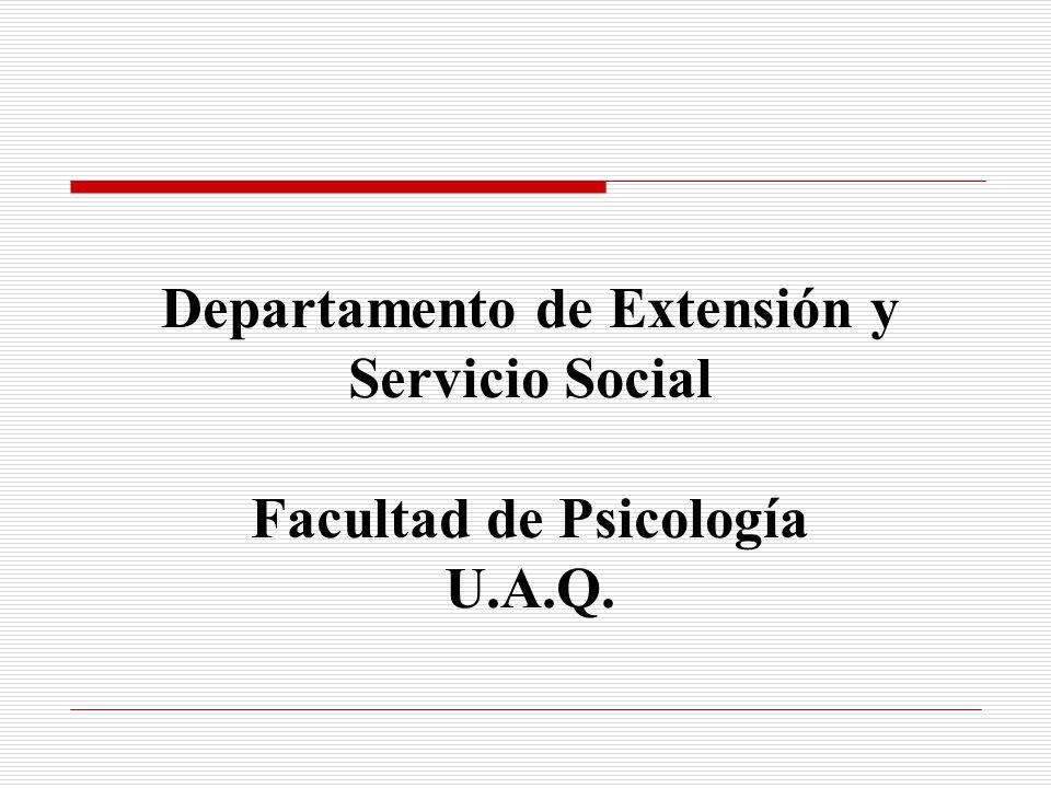 Departamento de Extensión y Servicio Social Facultad de Psicología U.A.Q.