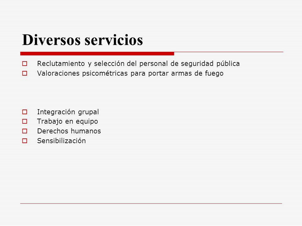 Diversos servicios Reclutamiento y selección del personal de seguridad pública. Valoraciones psicométricas para portar armas de fuego.