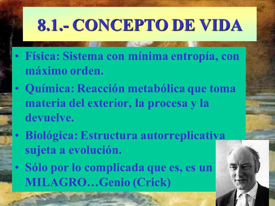 8.1.- CONCEPTO DE VIDA Física: Sistema con mínima entropía, con máximo orden.