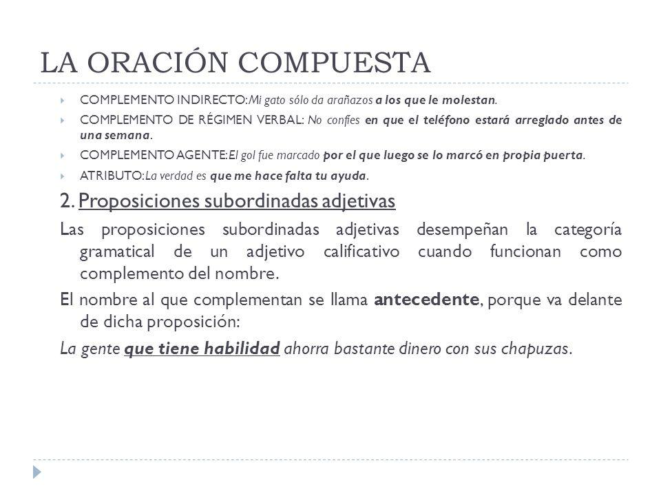 LA ORACIÓN COMPUESTA 2. Proposiciones subordinadas adjetivas