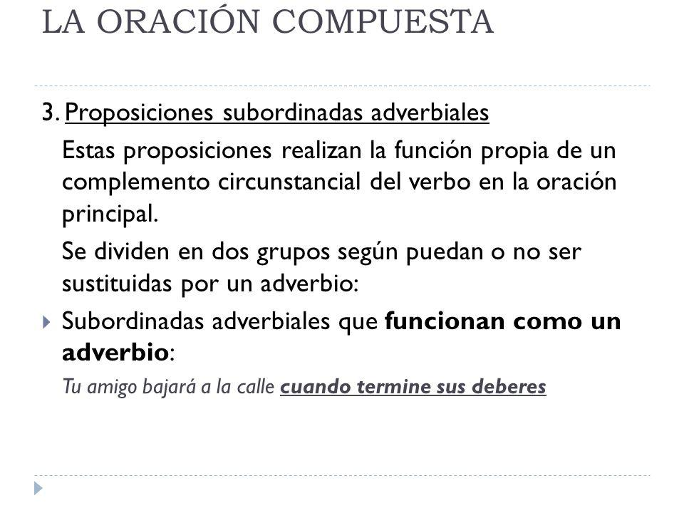 LA ORACIÓN COMPUESTA 3. Proposiciones subordinadas adverbiales