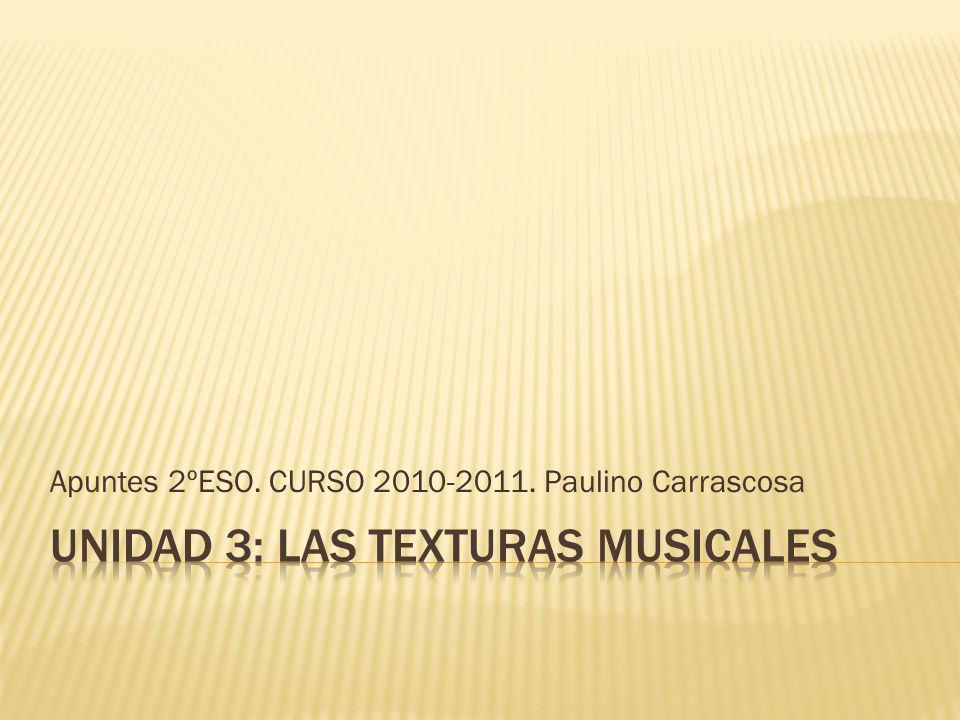 UNIDAD 3: LAS TEXTURAS MUSICALES