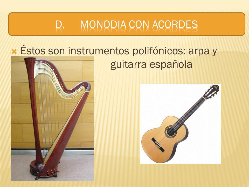 D. MONODIA CON ACORDES Éstos son instrumentos polifónicos: arpa y guitarra española