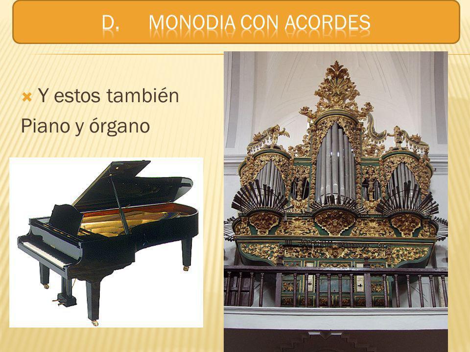 D. MONODIA CON ACORDES Y estos también Piano y órgano