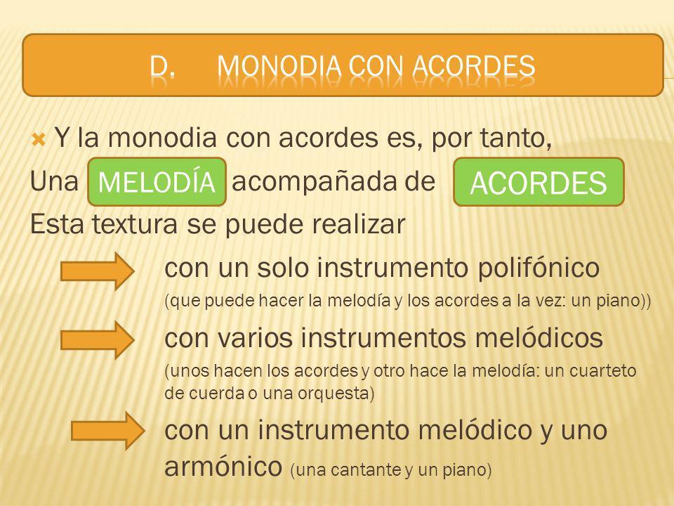 ACORDES D. MONODIA CON ACORDES Y la monodia con acordes es, por tanto,