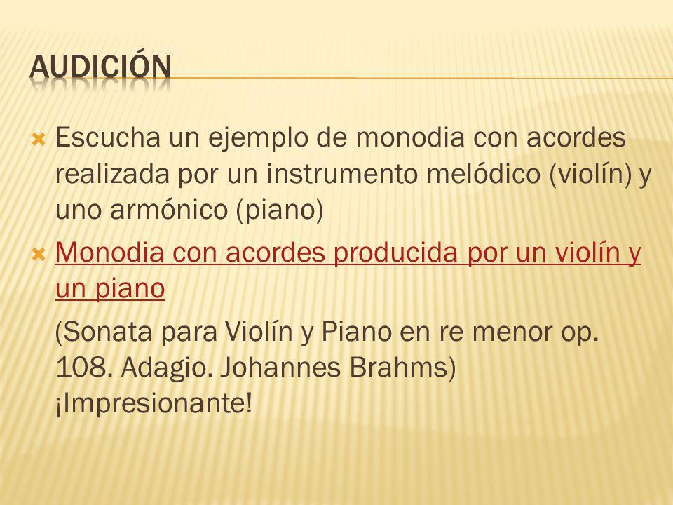 AUDICIÓNEscucha un ejemplo de monodia con acordes realizada por un instrumento melódico (violín) y uno armónico (piano)