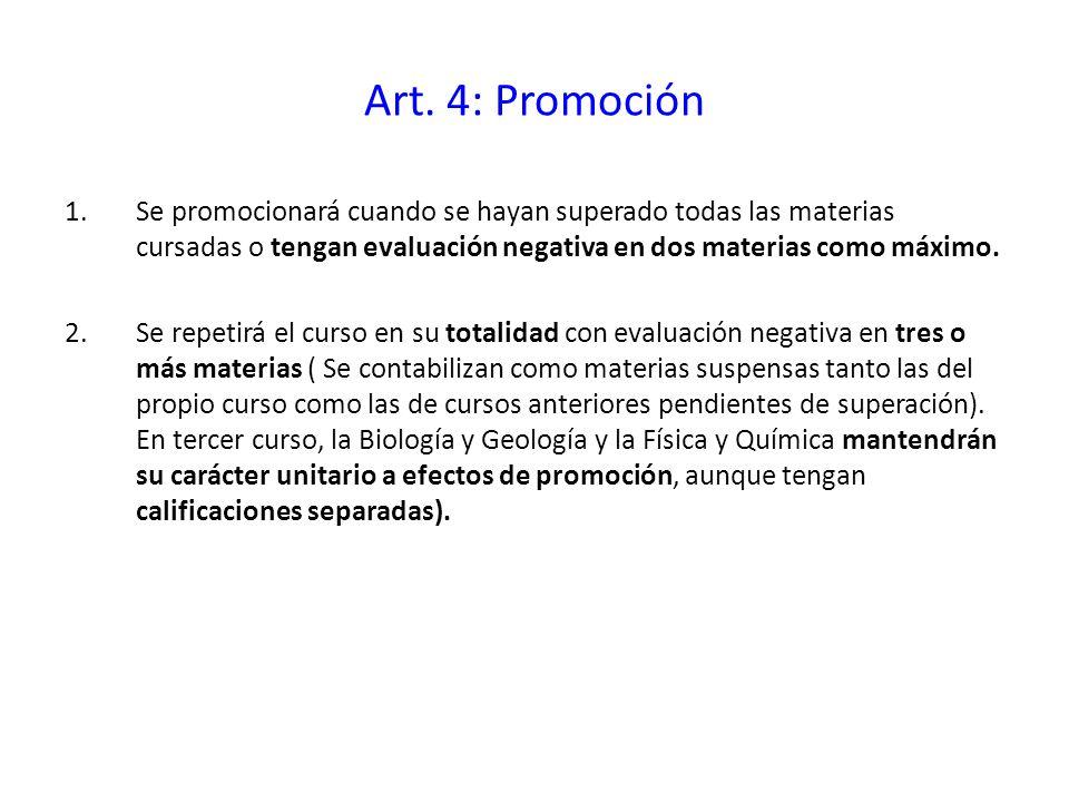 Art. 4: Promoción Se promocionará cuando se hayan superado todas las materias cursadas o tengan evaluación negativa en dos materias como máximo.