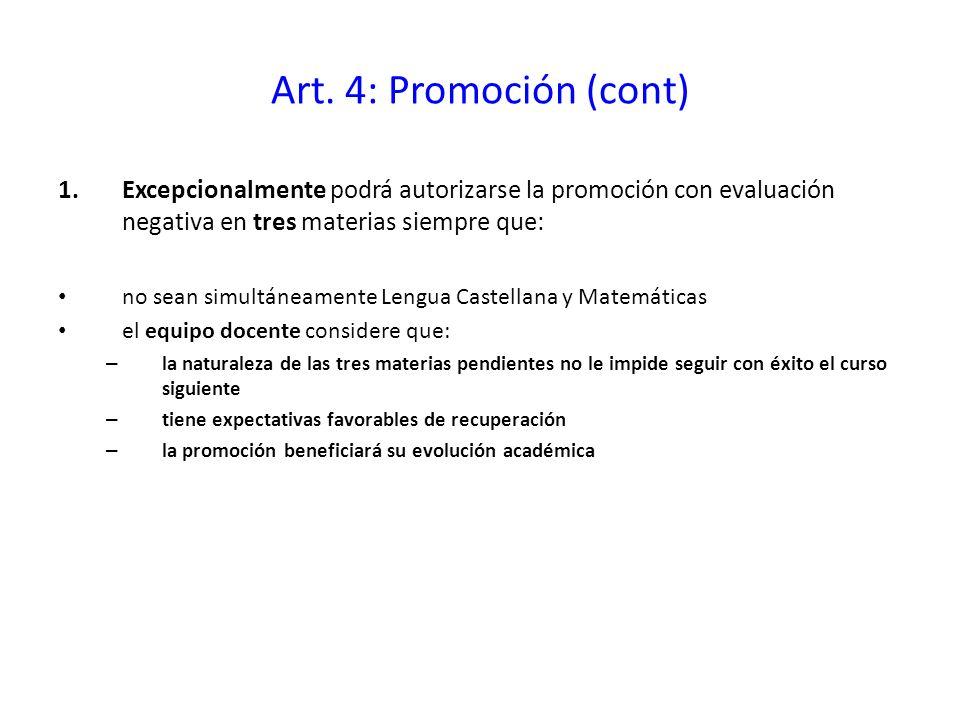 Art. 4: Promoción (cont) Excepcionalmente podrá autorizarse la promoción con evaluación negativa en tres materias siempre que: