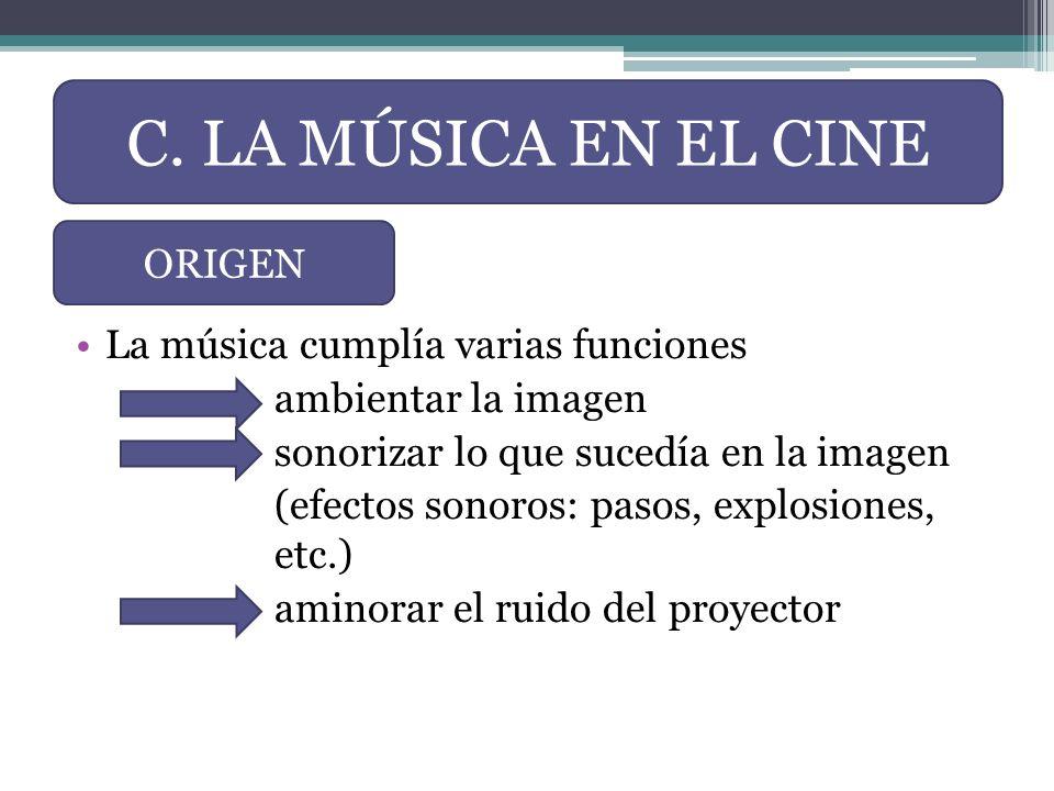 C. LA MÚSICA EN EL CINE ORIGEN La música cumplía varias funciones