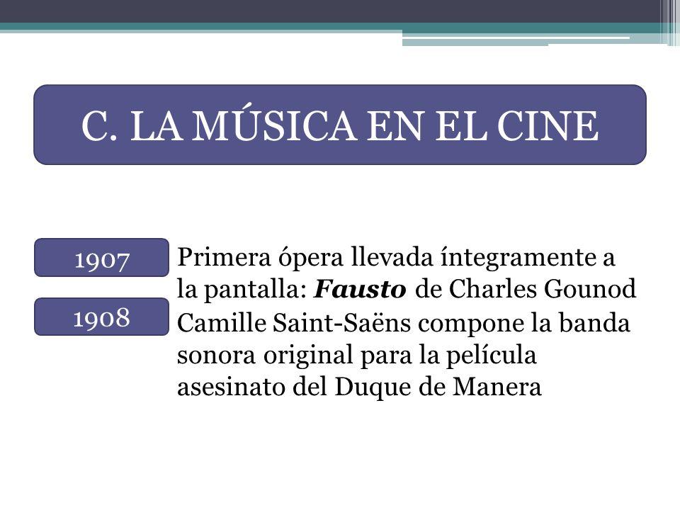 C. LA MÚSICA EN EL CINE Primera ópera llevada íntegramente a la pantalla: Fausto de Charles Gounod.