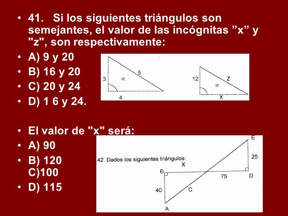41. Si los siguientes triángulos son semejantes, el valor de las incógnitas x y z , son respectivamente: