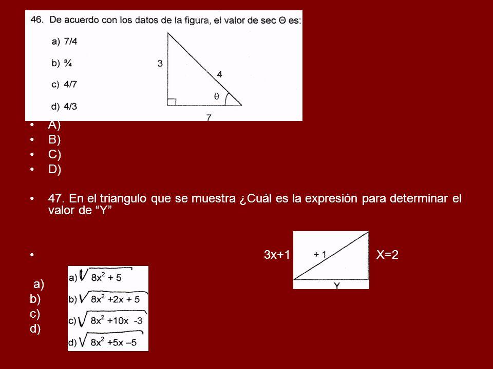 A) B) C) D) 47. En el triangulo que se muestra ¿Cuál es la expresión para determinar el valor de Y