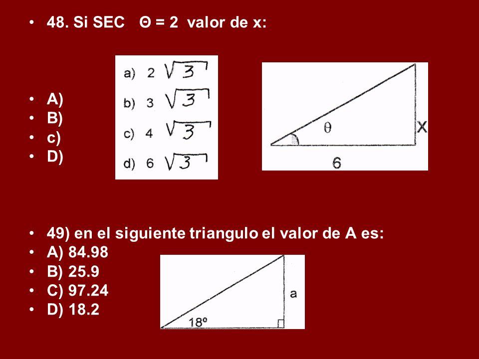 48. Si SEC Θ = 2 valor de x: A) B) c) D) 49) en el siguiente triangulo el valor de A es: A) 84.98.