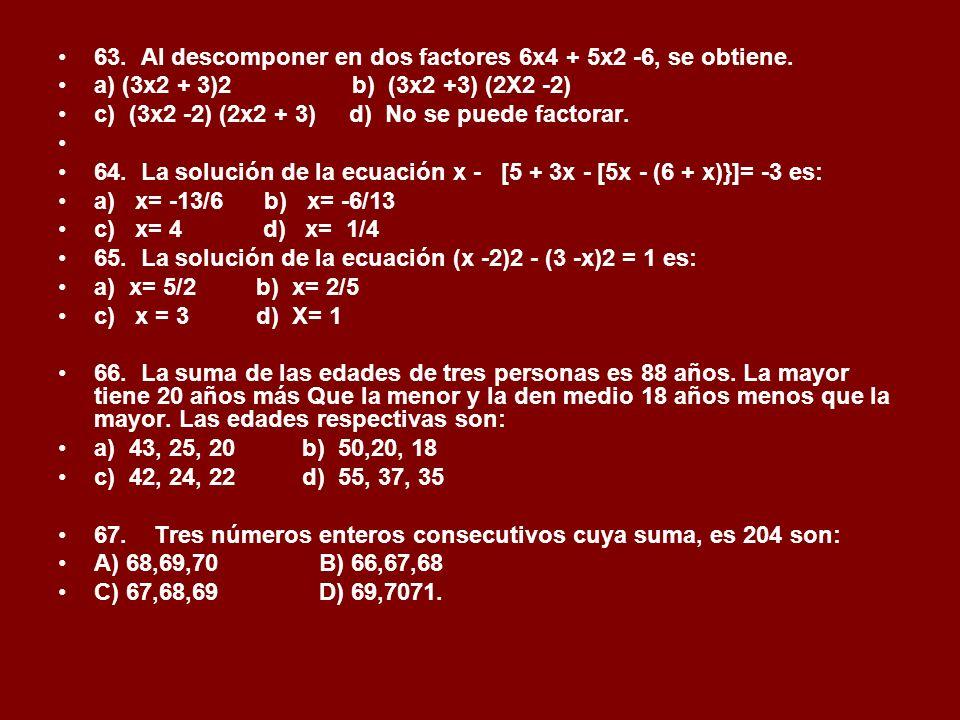 63. Al descomponer en dos factores 6x4 + 5x2 -6, se obtiene.