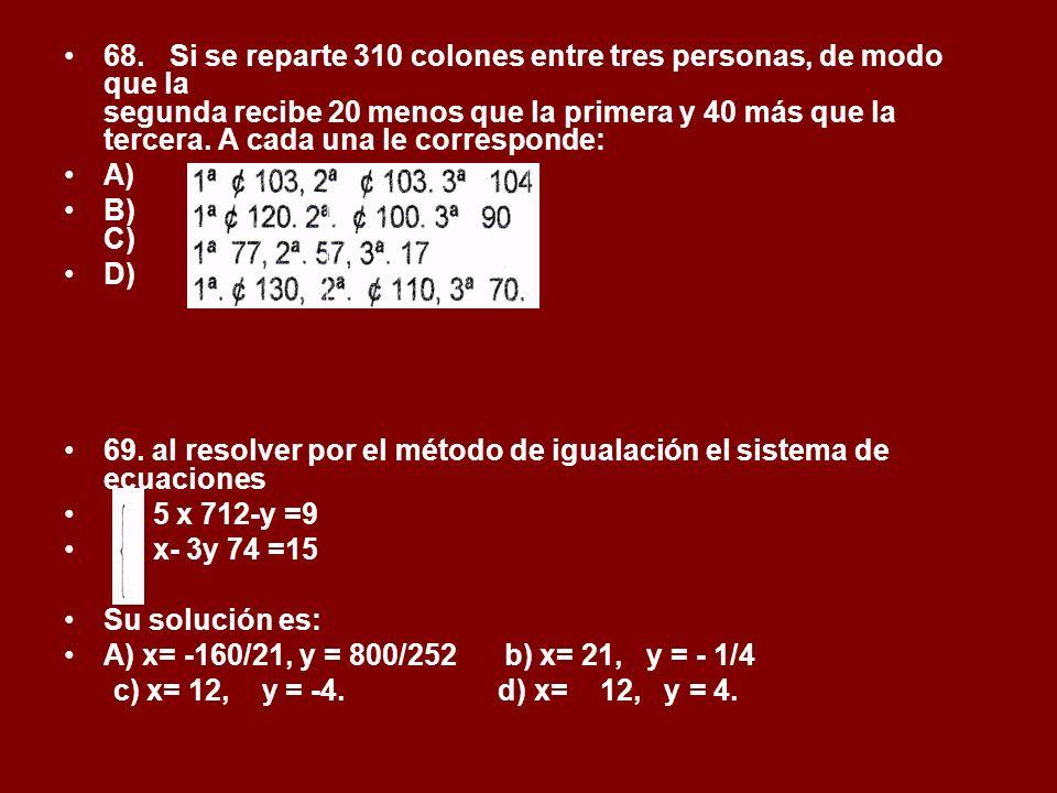 68. Si se reparte 310 colones entre tres personas, de modo que la segunda recibe 20 menos que la primera y 40 más que la tercera. A cada una le corresponde: