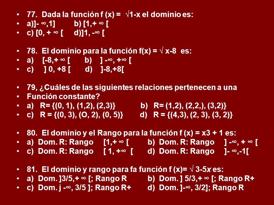 77. Dada la función f (x) = √1-x el dominio es: