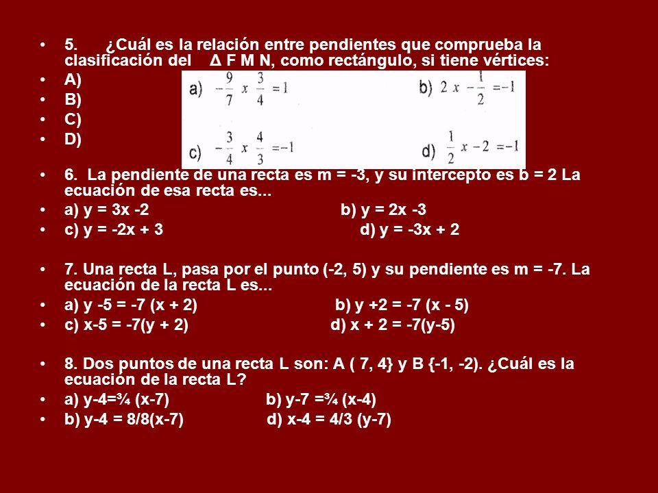 5. ¿Cuál es la relación entre pendientes que comprueba la clasificación del Δ F M N, como rectángulo, si tiene vértices: