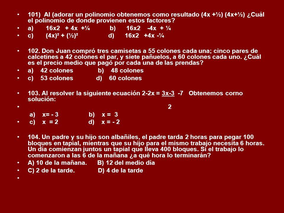 101) Al (adorar un polinomio obtenemos como resultado (4x +½) (4x+½) ¿Cuál el polinomio de donde provienen estos factores